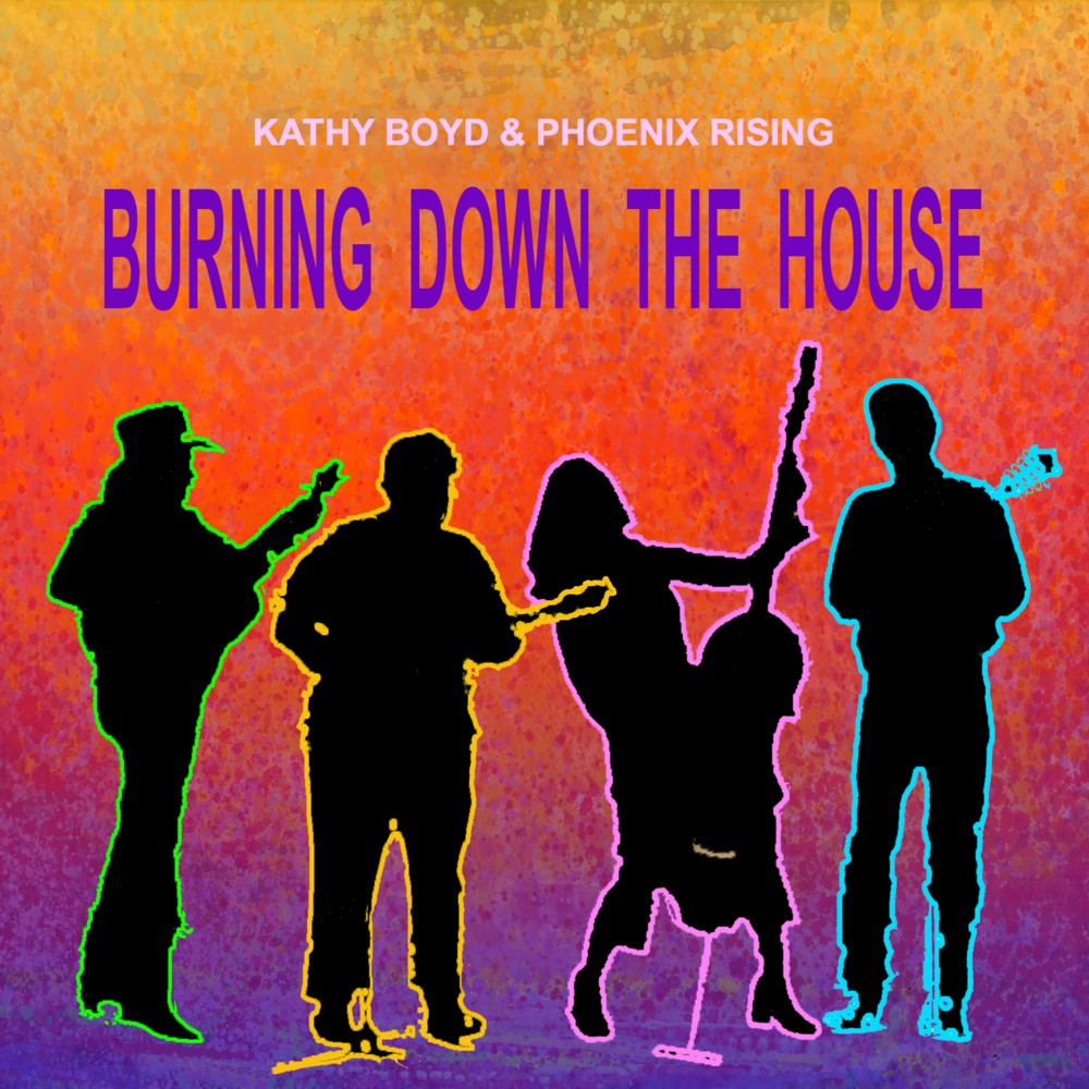 Kathy Boyd And Phoenix Rising   Burning Down The House Info, Credits,  Lyrics, And Comments At IndieMusicPeople